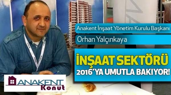 Yalçınkaya: İnşaat Sektörü 2016'ya Umutla Bakıyor!