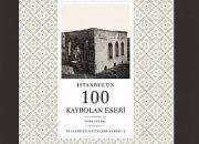 İstanbul'un kayıp 100 eseri, bu kitapta gün yüzüne çıktı