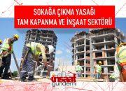İnşaat Sektörü sokağa Çıkma Yasağından Muaf mı? İşçiler Tam Kapanmada Çalışabilecek mi?