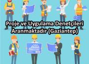 Proje ve Uygulama Denetçileri Aranmaktadır (Gaziantep)
