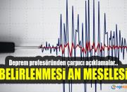 Deprem profesöründen flaş açıklama: Belirlenmesi an meselesi…