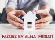 Faizsiz Ev Kredisi İle Ev Almak