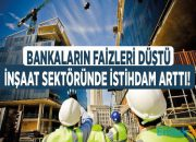 İnşaat Sektöründe İstihdam Artışa Geçti