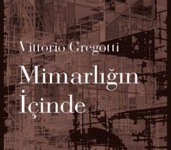 """Vittorio Gregotti'nin """"Mimarlığın İçinde"""" Kitabı Çıktı"""