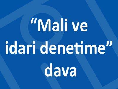 """MALİ VE İDARİ DENETİME"" DAVA"